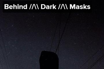 Behind Dark Masks